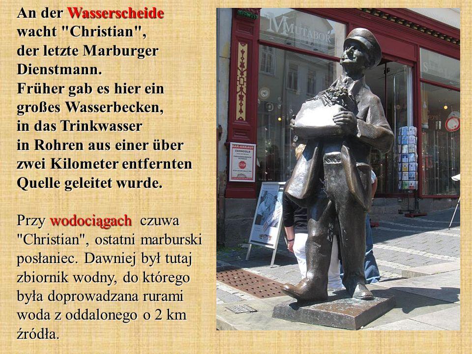 An der Wasserscheide wacht Christian , der letzte Marburger Dienstmann.