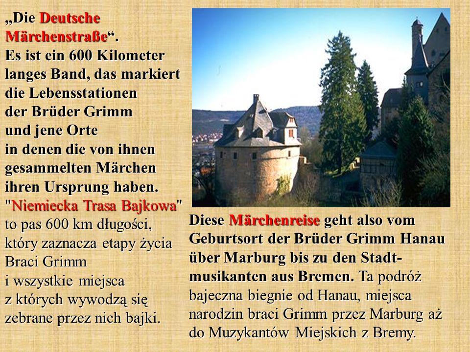 Diese Märchenreise geht also vom Geburtsort der Brüder Grimm Hanau über Marburg bis zu den Stadt- musikanten aus Bremen.