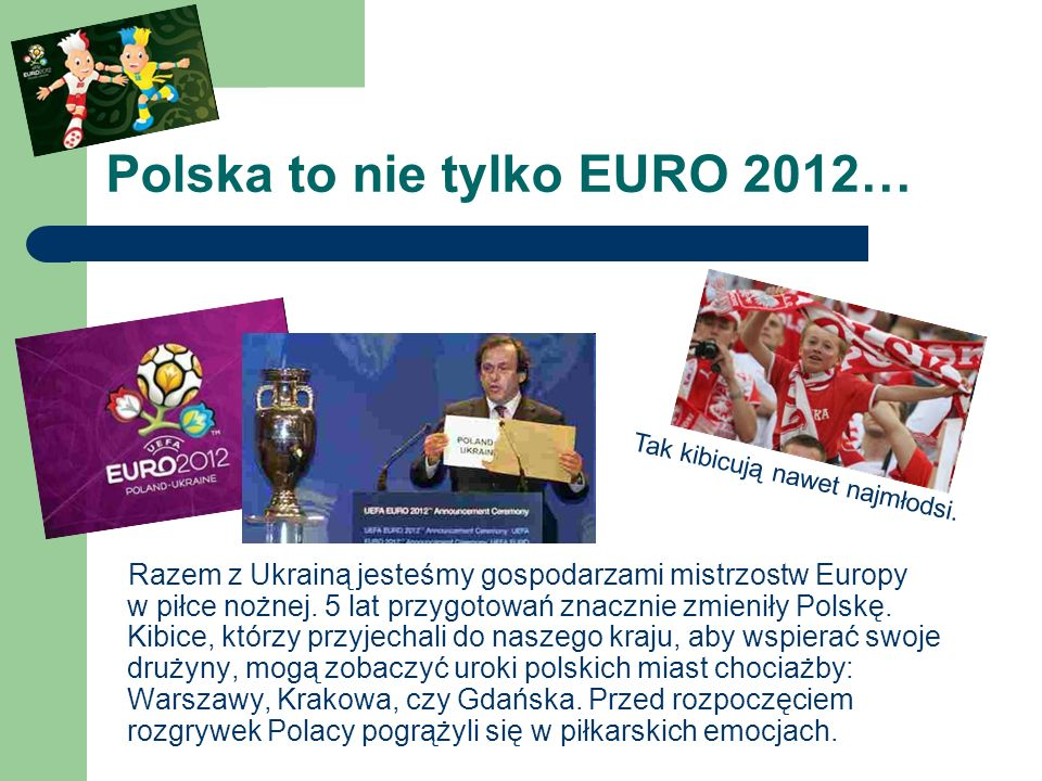 Polska to nie tylko EURO 2012… Razem z Ukrainą jesteśmy gospodarzami mistrzostw Europy w piłce nożnej. 5 lat przygotowań znacznie zmieniły Polskę. Kib