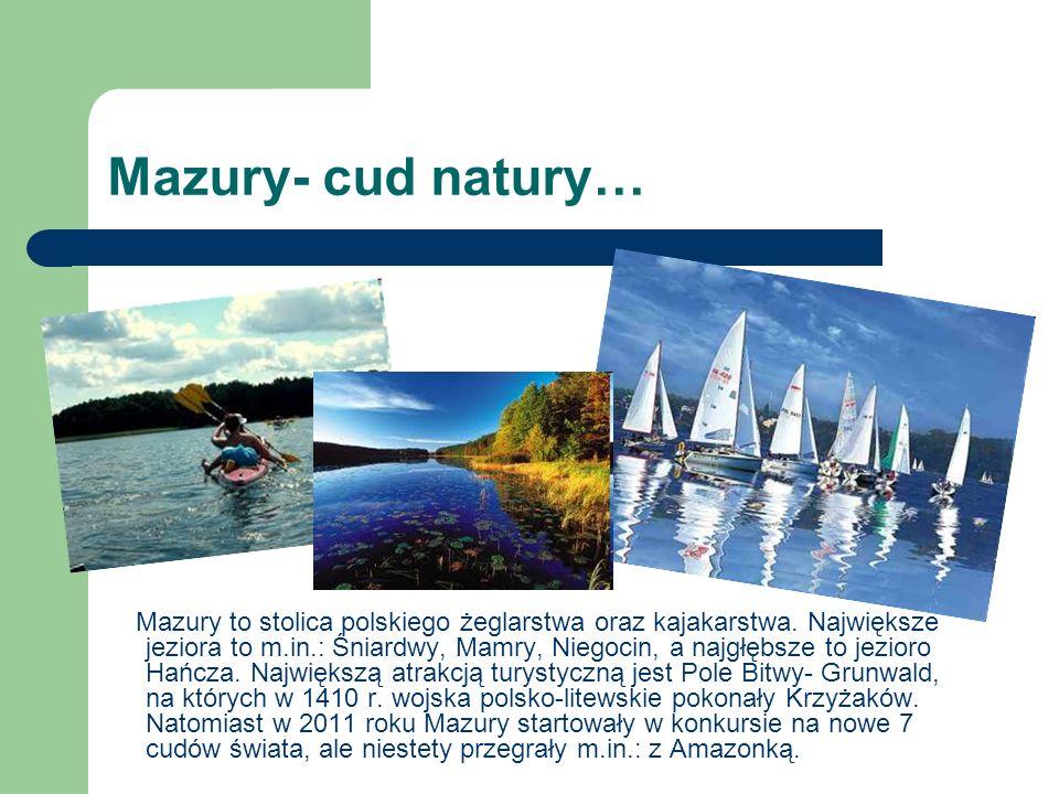 Mazury- cud natury… Mazury to stolica polskiego żeglarstwa oraz kajakarstwa. Największe jeziora to m.in.: Śniardwy, Mamry, Niegocin, a najgłębsze to j
