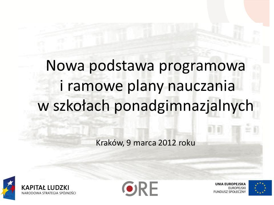Nowa podstawa programowa i ramowe plany nauczania w szkołach ponadgimnazjalnych Kraków, 9 marca 2012 roku