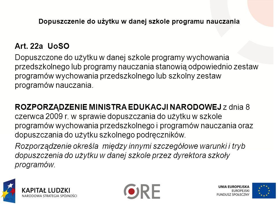 Dopuszczenie do użytku w danej szkole programu nauczania Art. 22a UoSO Dopuszczone do użytku w danej szkole programy wychowania przedszkolnego lub pro