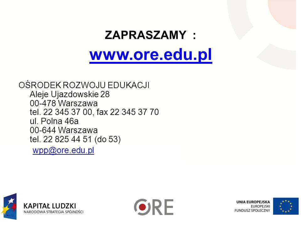 ZAPRASZAMY : www.ore.edu.pl OŚRODEK ROZWOJU EDUKACJI Aleje Ujazdowskie 28 00-478 Warszawa tel. 22 345 37 00, fax 22 345 37 70 ul. Polna 46a 00-644 War