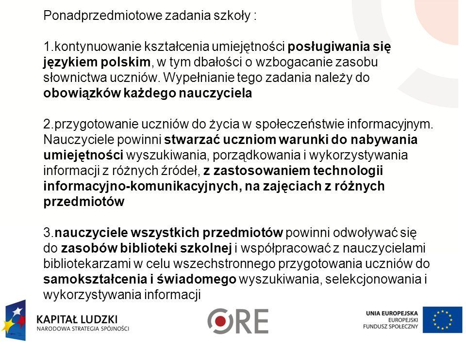Ponadprzedmiotowe zadania szkoły : 1.kontynuowanie kształcenia umiejętności posługiwania się językiem polskim, w tym dbałości o wzbogacanie zasobu sło