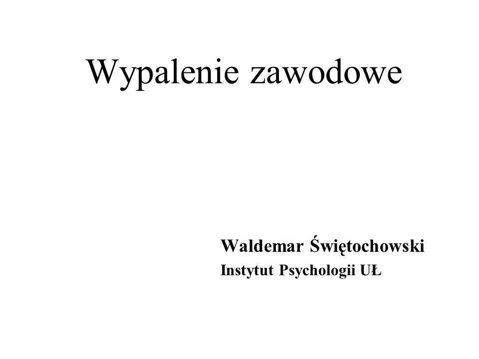 Wypalenie zawodowe Waldemar Świętochowski Instytut Psychologii UŁ