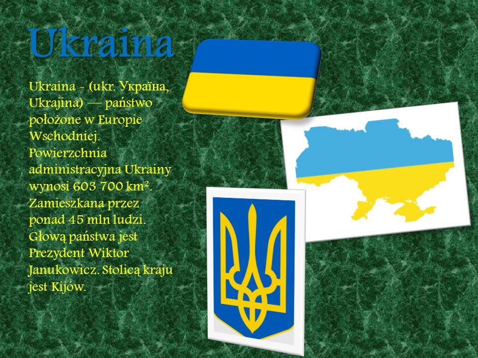 Ukraina Ukraina - (ukr. Україна, Ukrajina) pa ń stwo po ł o ż one w Europie Wschodniej. Powierzchnia administracyjna Ukrainy wynosi 603 700 km². Zamie