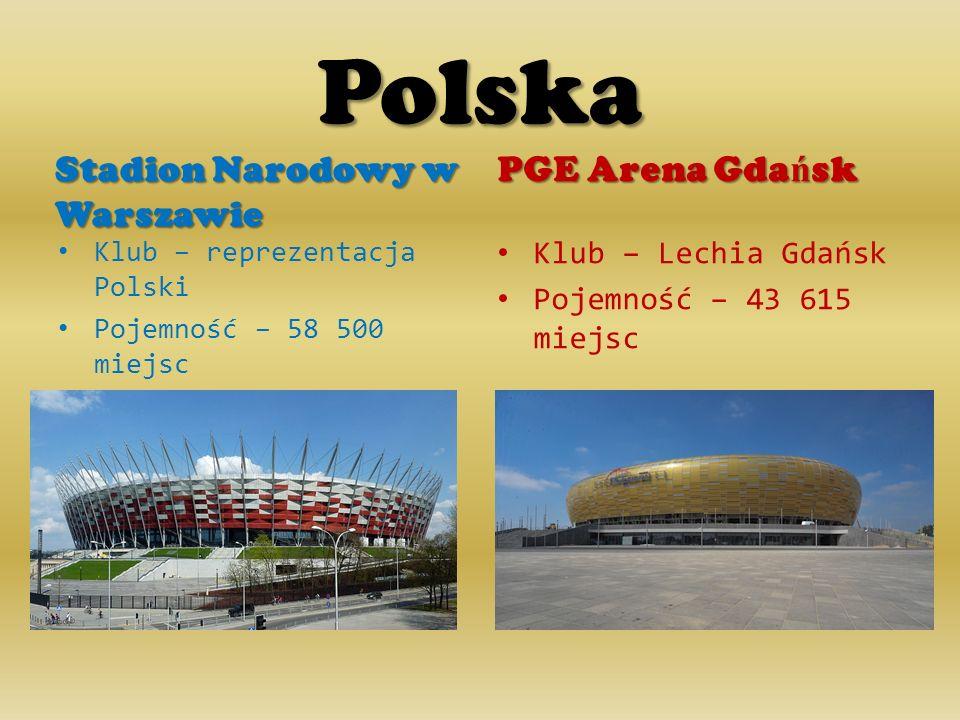 Polska Stadion Narodowy w Warszawie Klub – reprezentacja Polski Pojemność – 58 500 miejsc PGE Arena Gda ń sk Klub – Lechia Gdańsk Pojemność – 43 615 m