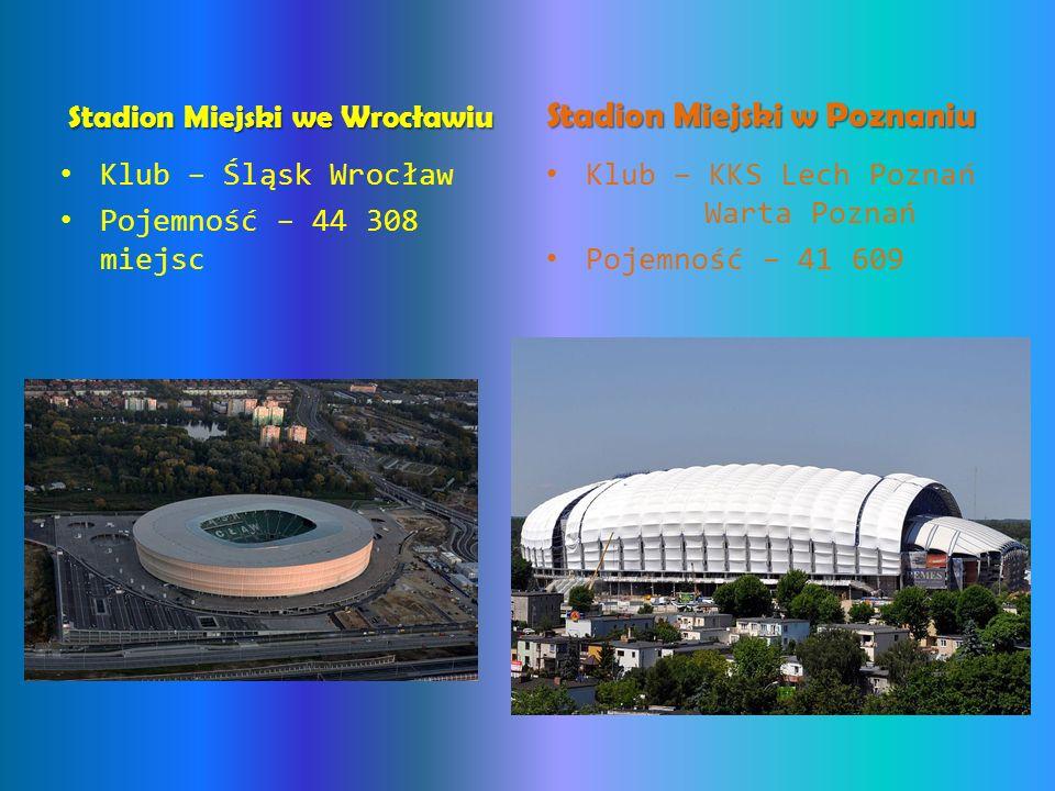 Stadion Miejski we Wrocławiu Klub – Śląsk Wrocław Pojemność – 44 308 miejsc Stadion Miejski w Poznaniu Klub – KKS Lech Poznań Warta Poznań Pojemność –
