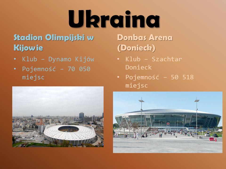 Ukraina Stadion Olimpijski w Kijowie Klub – Dynamo Kijów Pojemność – 70 050 miejsc Donbas Arena (Donieck) Klub – Szachtar Donieck Pojemność – 50 518 m