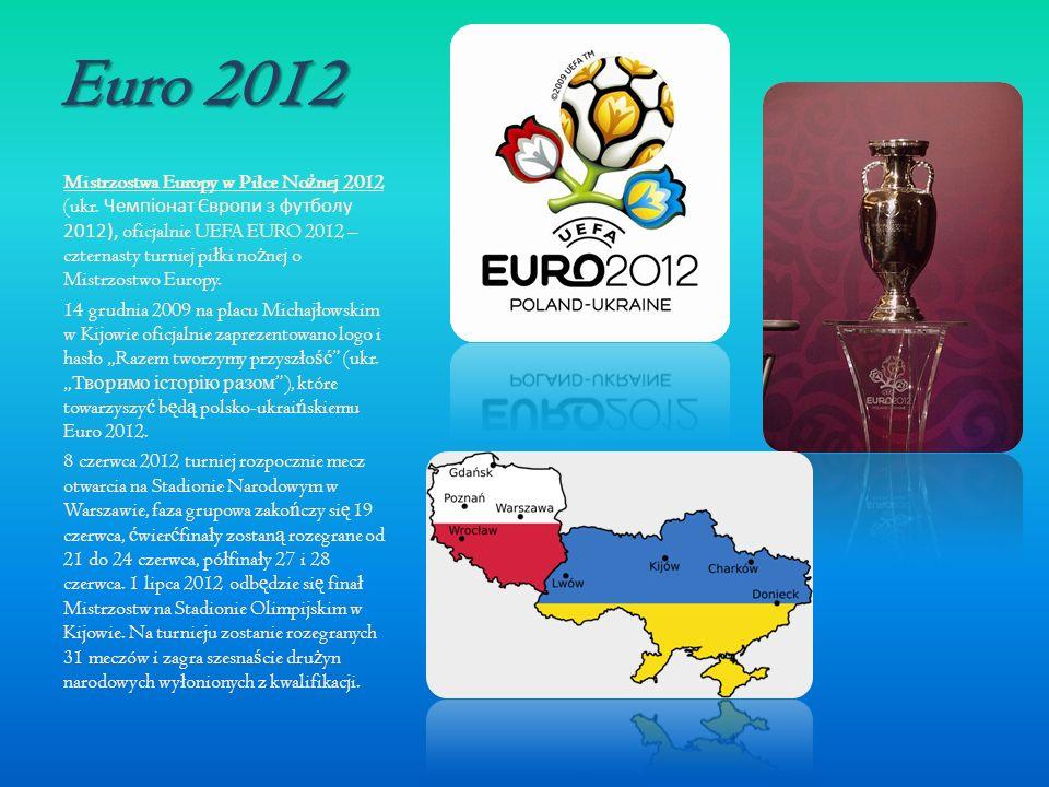 Euro 2012 Mistrzostwa Europy w Pi ł ce No ż nej 2012 (ukr. Чемпіонат Європи з футболу 2012), oficjalnie UEFA EURO 2012 – czternasty turniej pi ł ki no