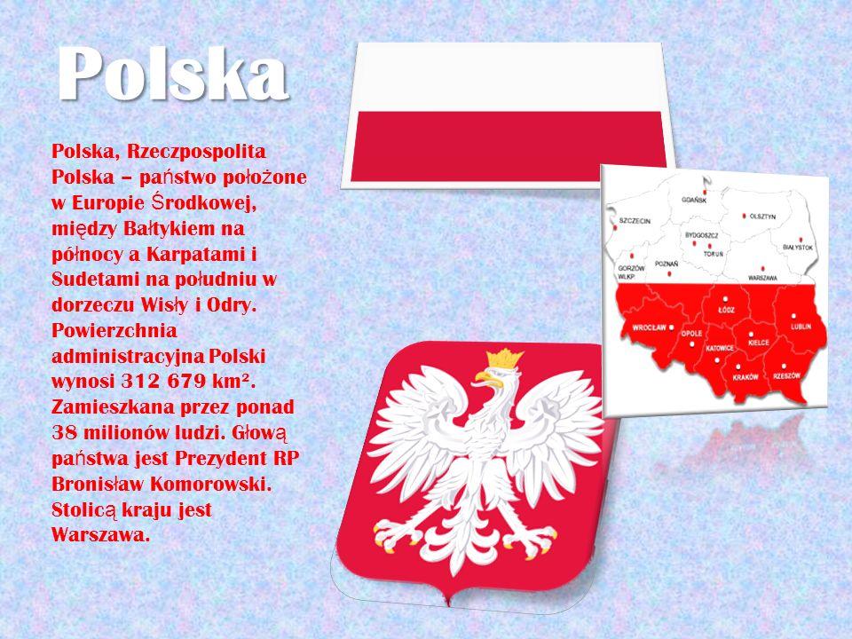 Polska Polska, Rzeczpospolita Polska – pa ń stwo po ł o ż one w Europie Ś rodkowej, mi ę dzy Ba ł tykiem na pó ł nocy a Karpatami i Sudetami na po ł u
