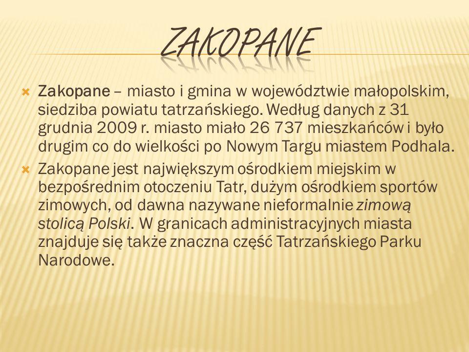 Zakopane – miasto i gmina w województwie małopolskim, siedziba powiatu tatrzańskiego. Według danych z 31 grudnia 2009 r. miasto miało 26 737 mieszkańc