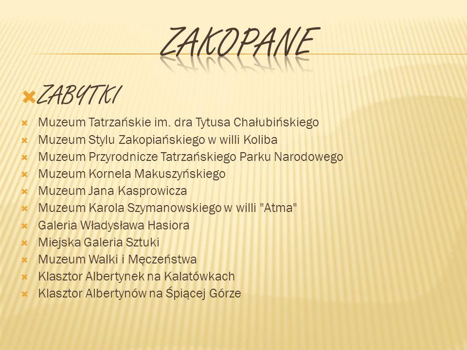 ZABYTKI Muzeum Tatrzańskie im. dra Tytusa Chałubińskiego Muzeum Stylu Zakopiańskiego w willi Koliba Muzeum Przyrodnicze Tatrzańskiego Parku Narodowego