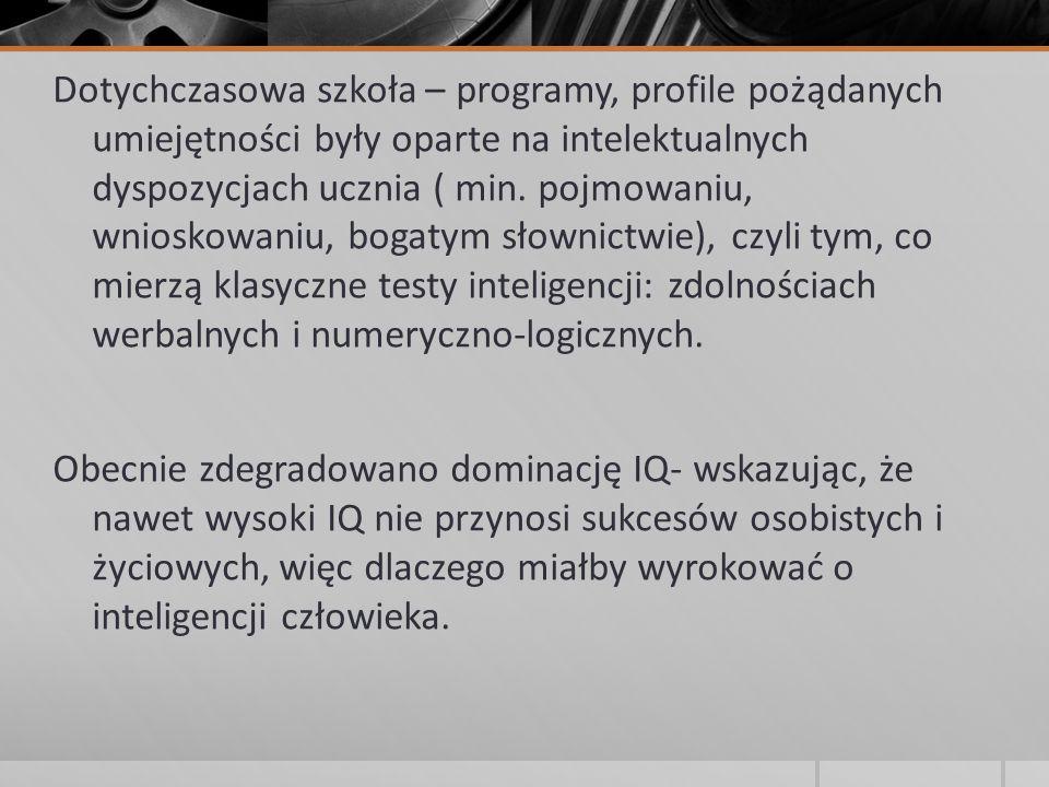 Dotychczasowa szkoła – programy, profile pożądanych umiejętności były oparte na intelektualnych dyspozycjach ucznia ( min. pojmowaniu, wnioskowaniu, b