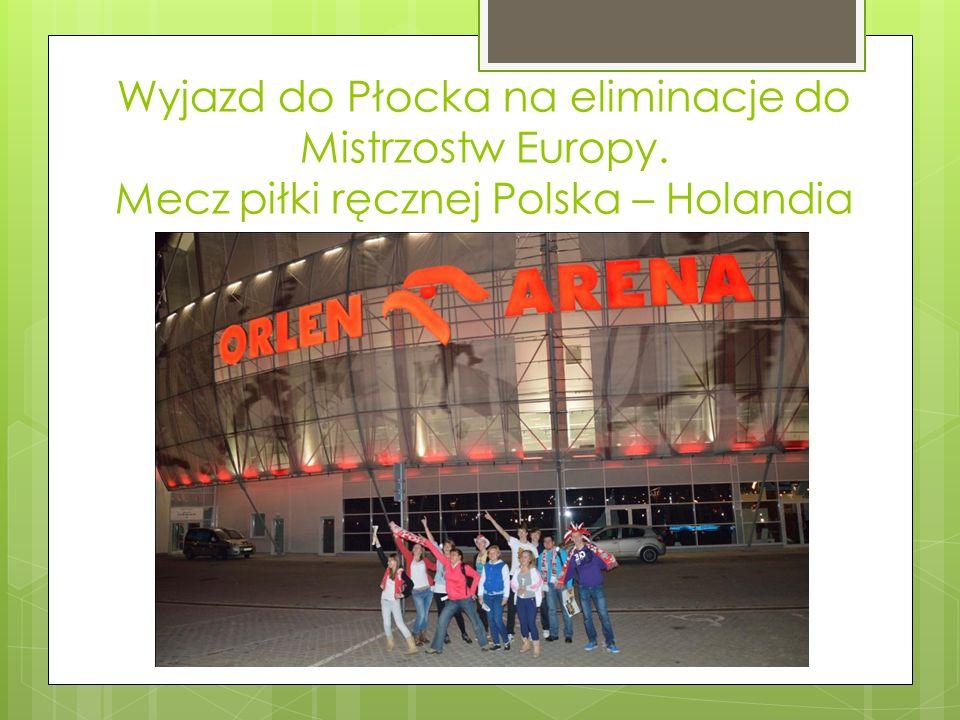 Wyjazd do Płocka na eliminacje do Mistrzostw Europy. Mecz piłki ręcznej Polska – Holandia
