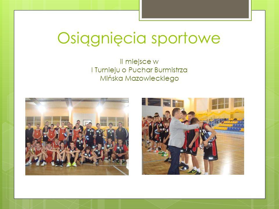 Osiągnięcia sportowe II miejsce w I Turnieju o Puchar Burmistrza Mińska Mazowieckiego