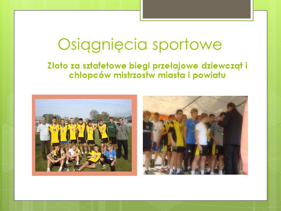 Osiągnięcia sportowe Złoto za sztafetowe biegi przełajowe dziewcząt i chłopców mistrzostw miasta i powiatu