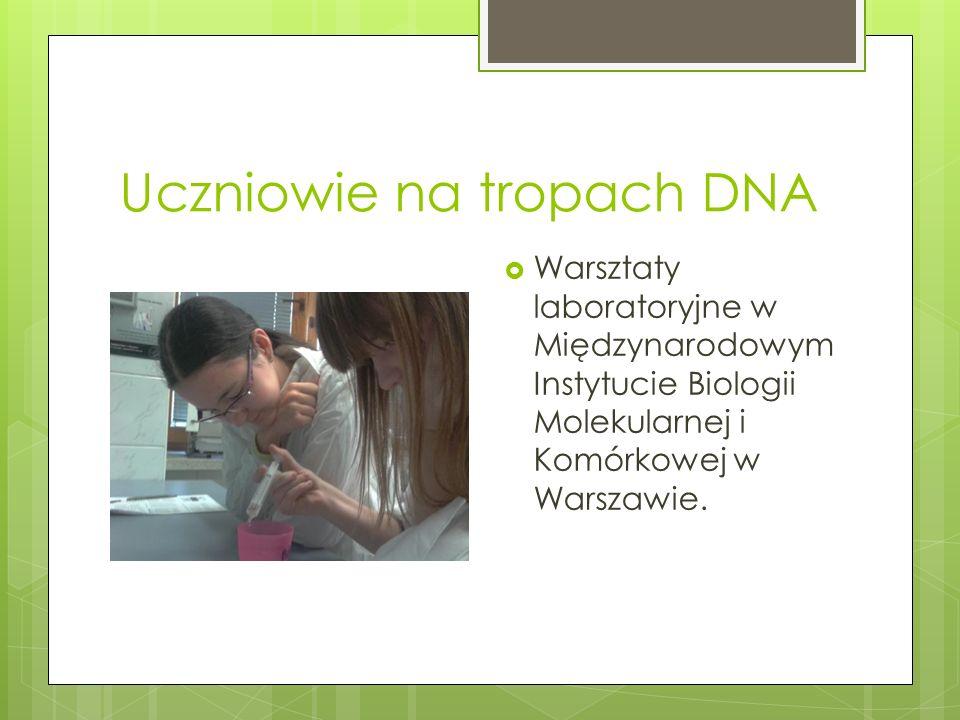 Uczniowie na tropach DNA Warsztaty laboratoryjne w Międzynarodowym Instytucie Biologii Molekularnej i Komórkowej w Warszawie.