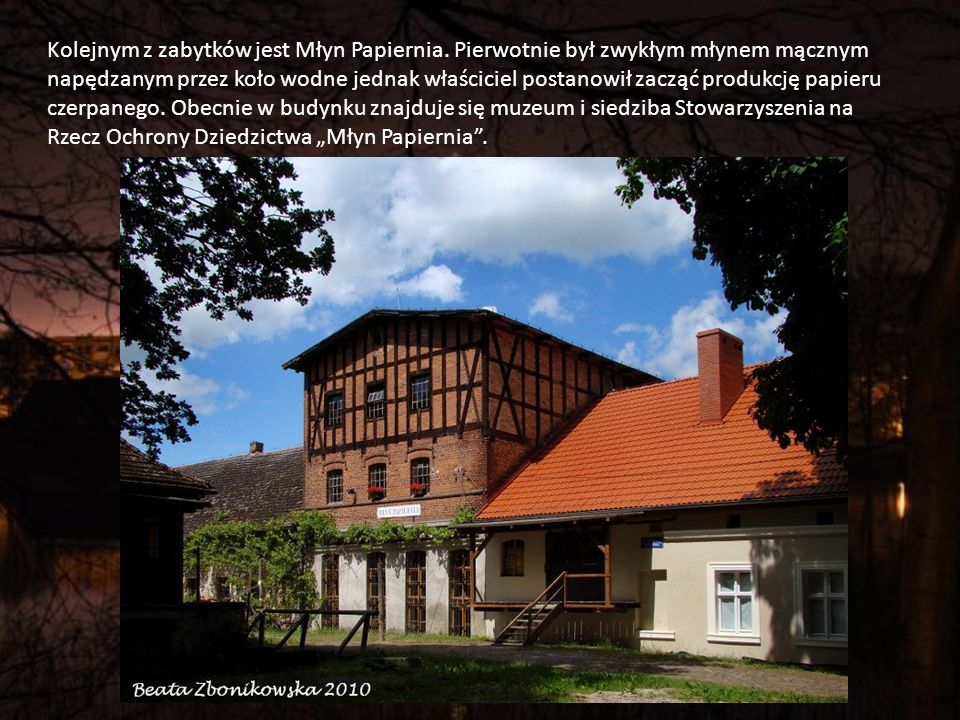 Kolejnym z zabytków jest Młyn Papiernia.