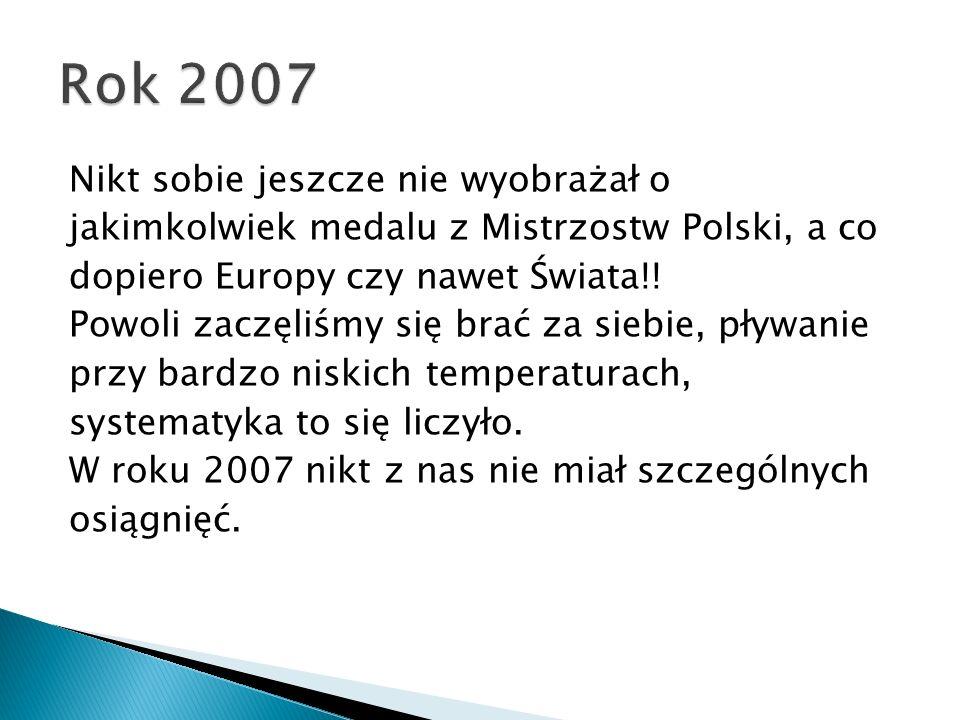 Nikt sobie jeszcze nie wyobrażał o jakimkolwiek medalu z Mistrzostw Polski, a co dopiero Europy czy nawet Świata!.