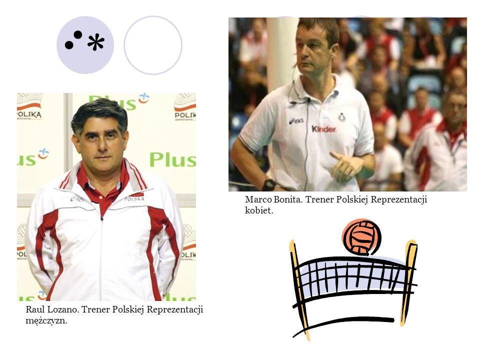 Marco Bonita. Trener Polskiej Reprezentacji kobiet. Raul Lozano. Trener Polskiej Reprezentacji mężczyzn. :*