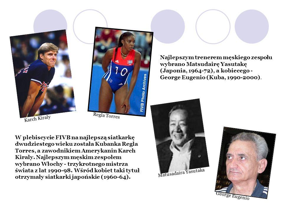Karch Kiraly Regla Torres W plebiscycie FIVB na najlepszą siatkarkę dwudziestego wieku została Kubanka Regla Torres, a zawodnikiem Amerykanin Karch Ki