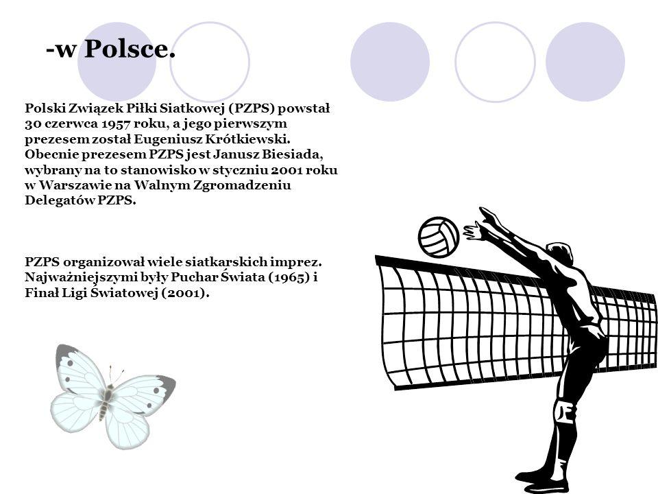 -w Polsce. Polski Związek Piłki Siatkowej (PZPS) powstał 30 czerwca 1957 roku, a jego pierwszym prezesem został Eugeniusz Krótkiewski. Obecnie prezese