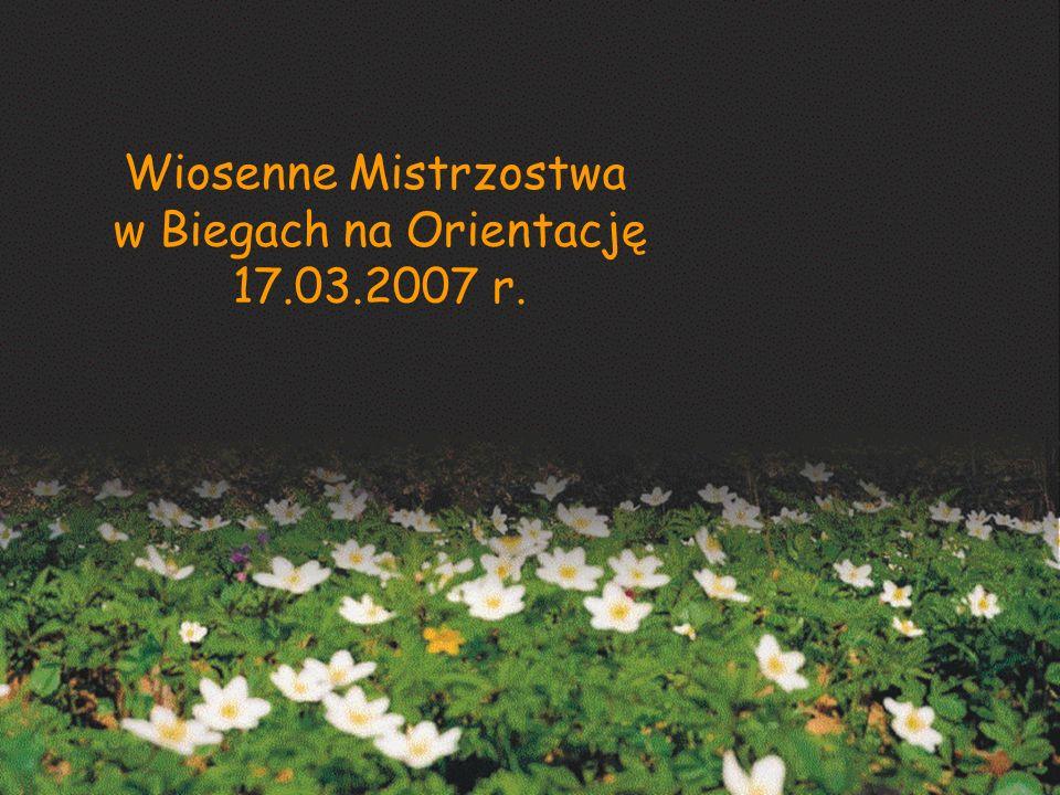 Wiosenne Mistrzostwa w Biegach na Orientację 17.03.2007 r.