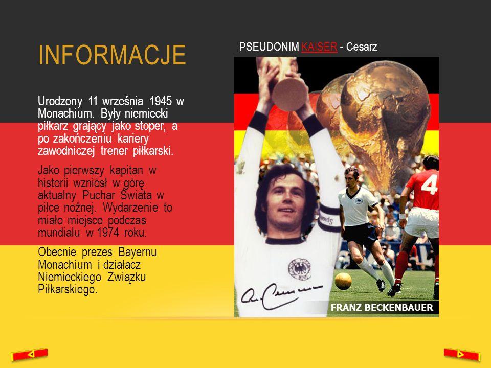 PSEUDONIM KAISER - Cesarz INFORMACJE Urodzony 11 września 1945 w Monachium. Były niemiecki piłkarz grający jako stoper, a po zakończeniu kariery zawod