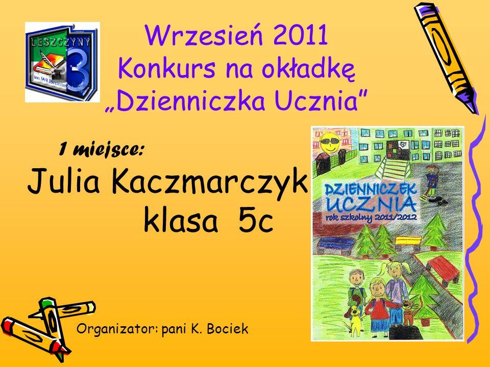 Wrzesień 2011 Konkurs na okładkę Dzienniczka Ucznia Organizator: pani K. Bociek 1 miejsce: Julia Kaczmarczyk klasa 5c