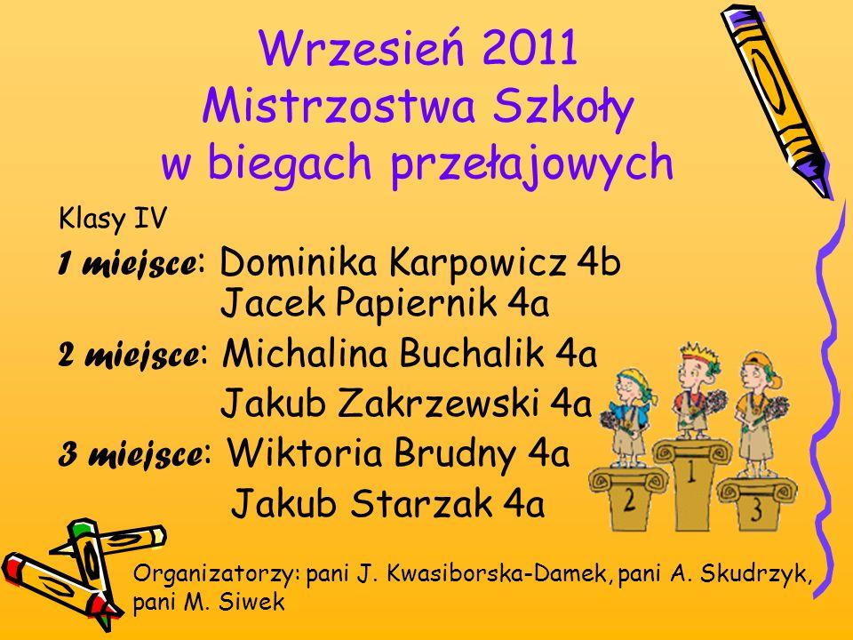 Wrzesień 2011 Mistrzostwa Szkoły w biegach przełajowych Organizatorzy: pani J. Kwasiborska-Damek, pani A. Skudrzyk, pani M. Siwek Klasy IV 1 miejsce :