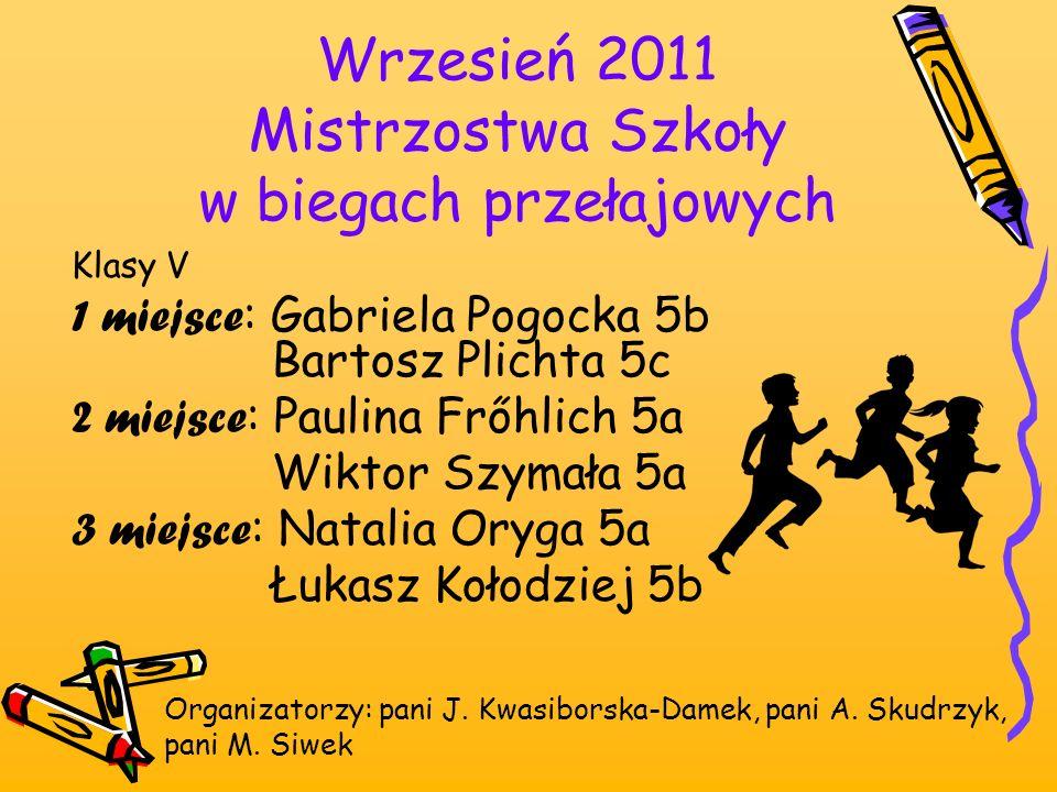 Wrzesień 2011 Mistrzostwa Szkoły w biegach przełajowych Organizatorzy: pani J. Kwasiborska-Damek, pani A. Skudrzyk, pani M. Siwek Klasy V 1 miejsce :