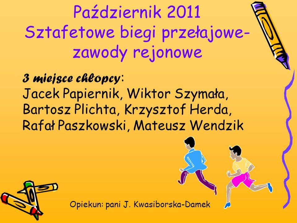 3 miejsce chłopcy : Jacek Papiernik, Wiktor Szymała, Bartosz Plichta, Krzysztof Herda, Rafał Paszkowski, Mateusz Wendzik Październik 2011 Sztafetowe b