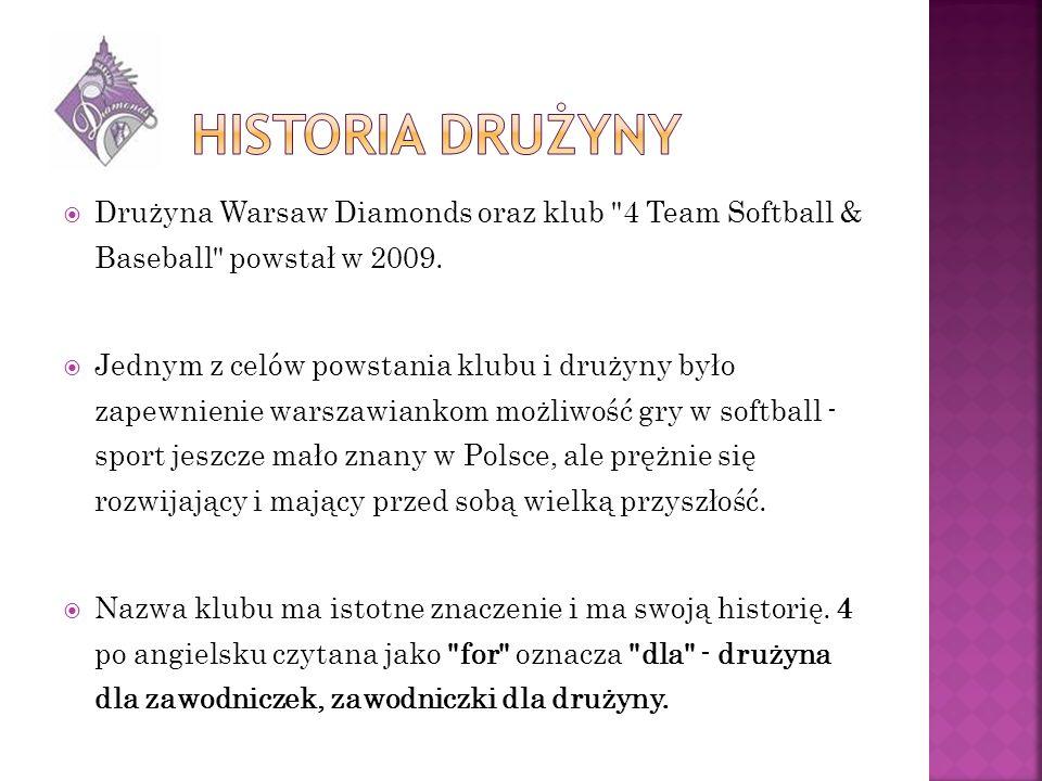 Drużyna Warsaw Diamonds oraz klub 4 Team Softball & Baseball powstał w 2009.