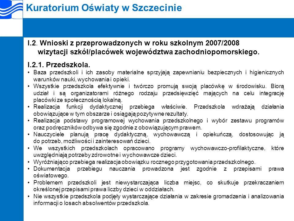 Kuratorium Oświaty w Szczecinie I.2.2.Szkoły podstawowe Baza i zasoby materialne szkół zapewniają uczniom dobre oraz stosunkowo bezpieczne i higieniczne warunki nauki, wychowania i opieki.