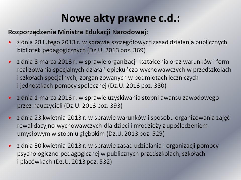 Nowe akty prawne c.d.: Rozporządzenia Ministra Edukacji Narodowej: z dnia 28 lutego 2013 r. w sprawie szczegółowych zasad działania publicznych biblio