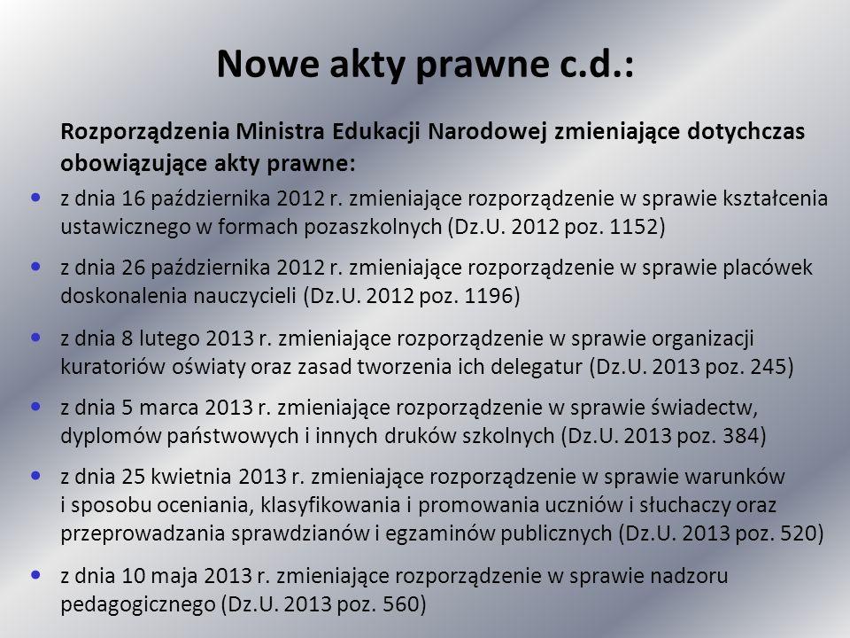 Nowe akty prawne c.d.: Rozporządzenia Ministra Edukacji Narodowej zmieniające dotychczas obowiązujące akty prawne: z dnia 16 października 2012 r. zmie
