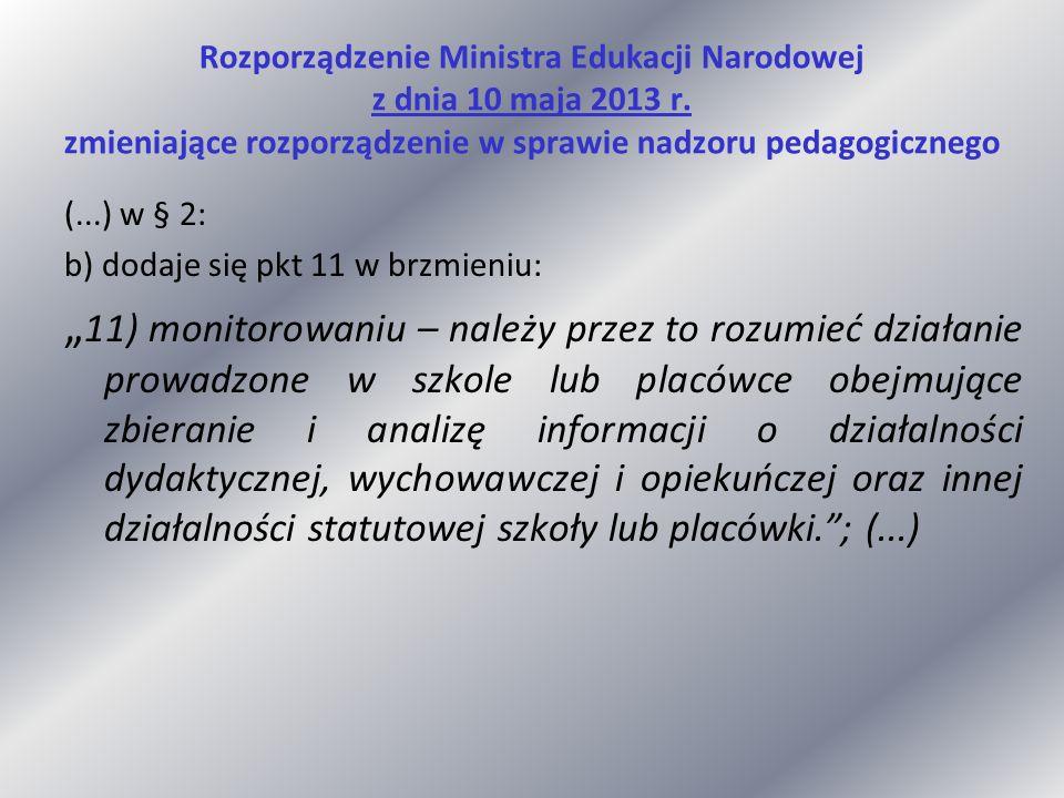 Rozporządzenie Ministra Edukacji Narodowej z dnia 10 maja 2013 r. zmieniające rozporządzenie w sprawie nadzoru pedagogicznego (...) w § 2: b) dodaje s