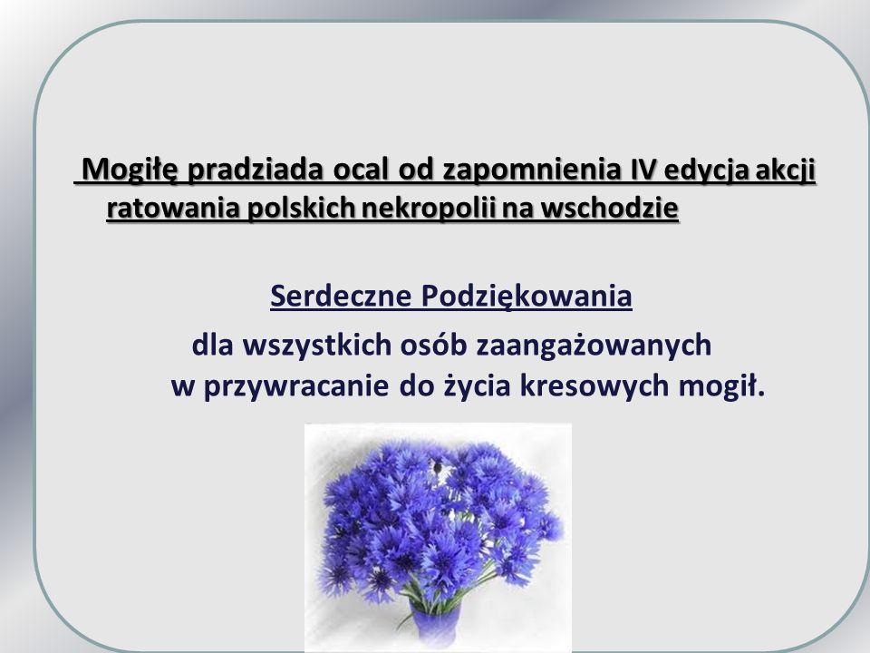 Mogiłę pradziada ocal od zapomnienia IV edycja akcji ratowania polskich nekropolii na wschodzie Mogiłę pradziada ocal od zapomnienia IV edycja akcji r