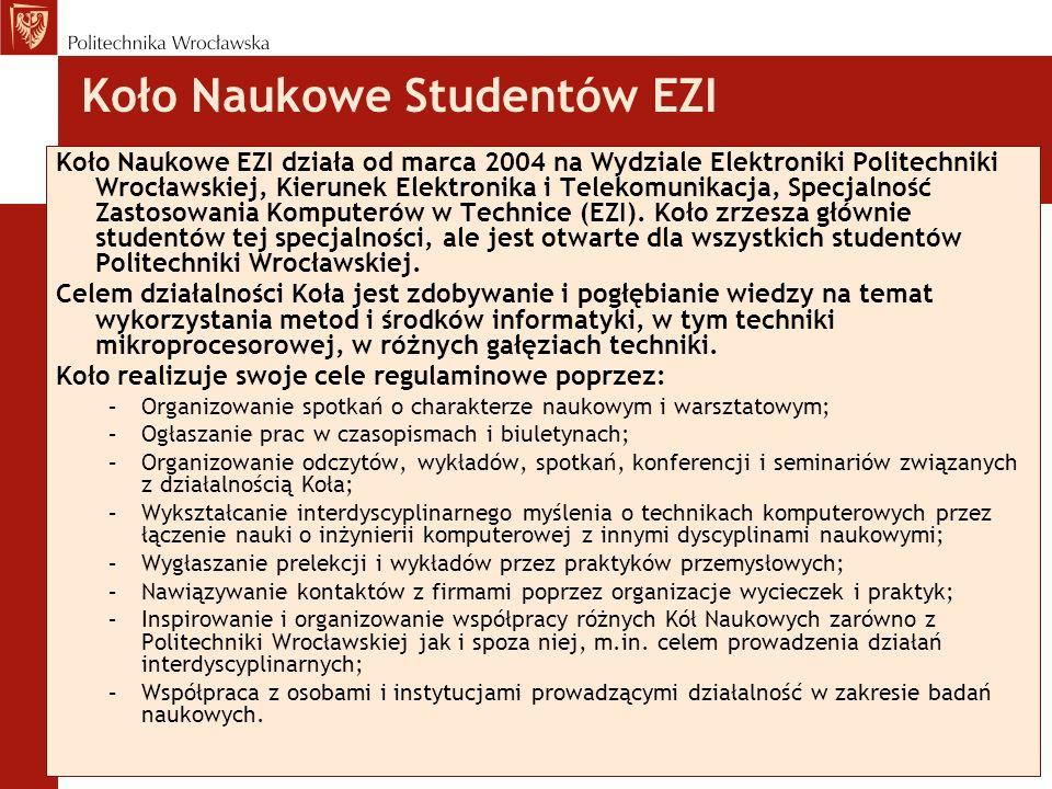 Koło Naukowe Studentów EZI Koło Naukowe EZI działa od marca 2004 na Wydziale Elektroniki Politechniki Wrocławskiej, Kierunek Elektronika i Telekomunik