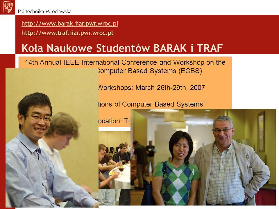 Koła Naukowe Studentów BARAK i TRAF http://www.barak.iiar.pwr.wroc.pl http://www.traf.iiar.pwr.wroc.pl 14th Annual IEEE International Conference and W