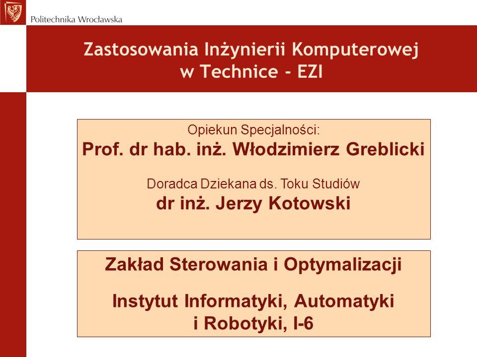 Zastosowania Inżynierii Komputerowej w Technice - EZI Opiekun Specjalności: Prof. dr hab. inż. Włodzimierz Greblicki Doradca Dziekana ds. Toku Studiów