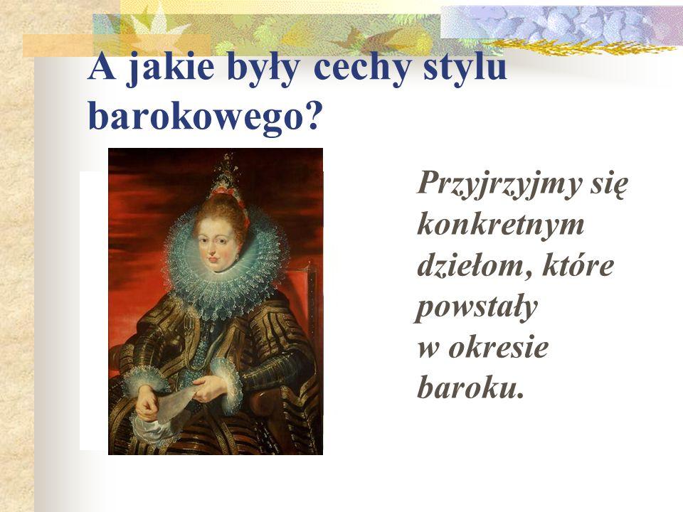 A jakie były cechy stylu barokowego? Przyjrzyjmy się konkretnym dziełom, które powstały w okresie baroku.