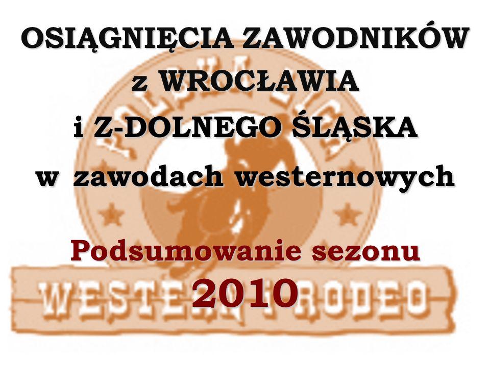 OSIĄGNIĘCIA ZAWODNIKÓW z WROCŁAWIA i Z-DOLNEGO ŚLĄSKA w zawodach westernowych Podsumowanie sezonu 2010