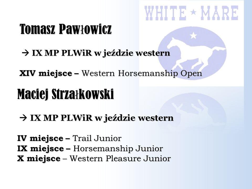Maciej Strza ł kowski IX MP PLWiR w jeździe western IX MP PLWiR w jeździe western IV miejsce – Trail Junior IX miejsce – Horsemanship Junior X miejsce