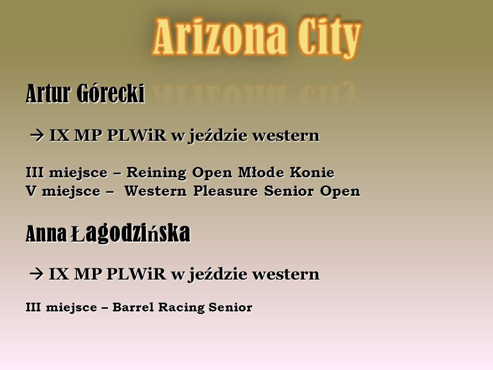 Artur Górecki IX MP PLWiR w jeździe western IX MP PLWiR w jeździe western III miejsce – Reining Open Młode Konie V miejsce – Western Pleasure Senior O