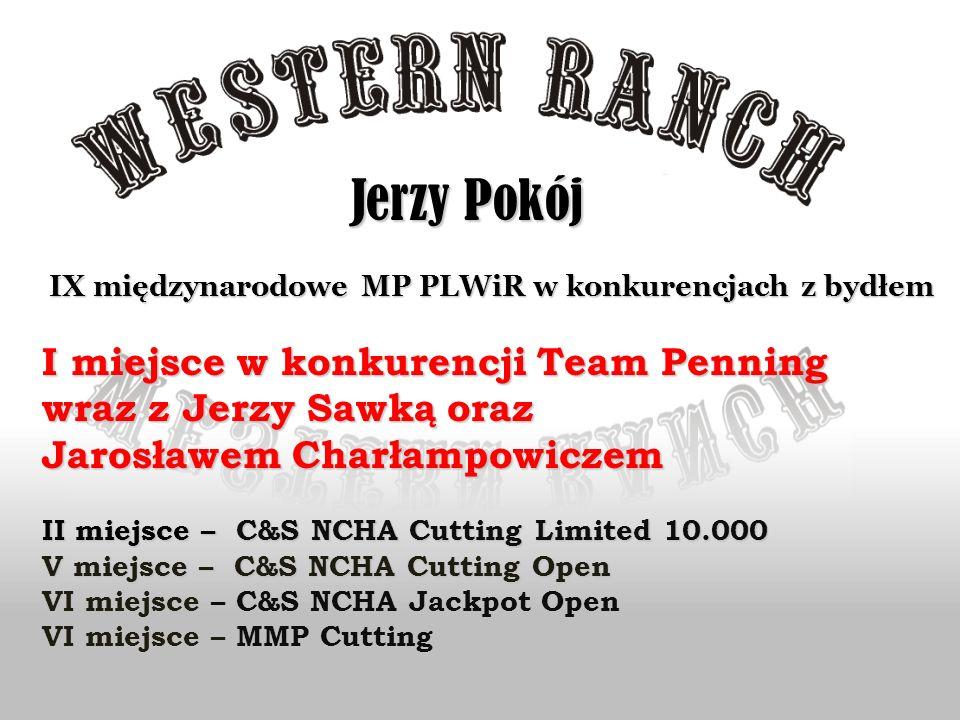Jerzy Pokój Jerzy Pokój IX międzynarodowe MP PLWiR w konkurencjach z bydłem IX międzynarodowe MP PLWiR w konkurencjach z bydłem I miejsce w konkurencj