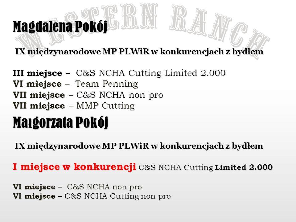 Magdalena Pokój IX międzynarodowe MP PLWiR w konkurencjach z bydłem IX międzynarodowe MP PLWiR w konkurencjach z bydłem III miejsce – C&S NCHA Cutting