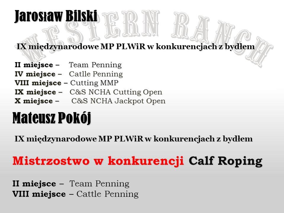 Jaros ł aw Bilski IX międzynarodowe MP PLWiR w konkurencjach z bydłem IX międzynarodowe MP PLWiR w konkurencjach z bydłem II miejsce – Team Penning IV