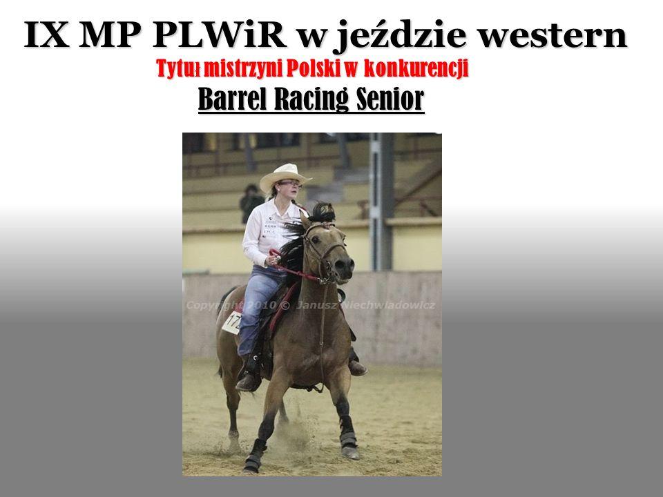 IX MP PLWiR w jeździe western Tytu ł mistrzyni Polski w konkurencji Barrel Racing Senior Barrel Racing Senior
